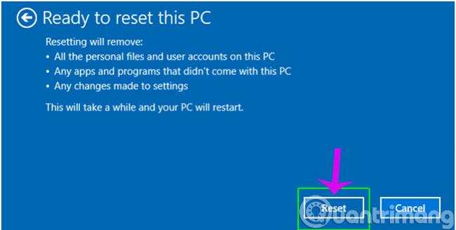 Click chọn Reset ở thông báo hiện lên để xác nhận cài lại windows
