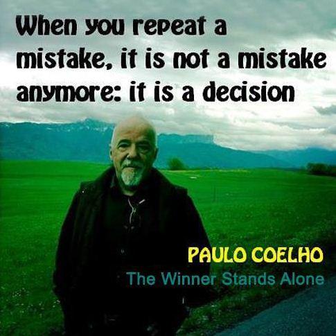 Khi bạn cứ lặp đi lặp lại sai lầm của mình thì nó không còn là sai lầm nữa, nó là quyết định của bạn