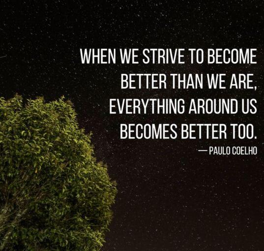 Khi chúng ta nỗ lực để trở nên tốt đẹp hơn, mọi thứ xung quanh chúng ta cũng sẽ trở nên tốt đẹp hơn
