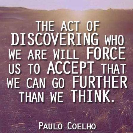 Quá trình khám phá bản thân sẽ buộc chúng ta phải chấp nhận rằng ta có thể đi xa hơn những gì ta vẫn nghĩ