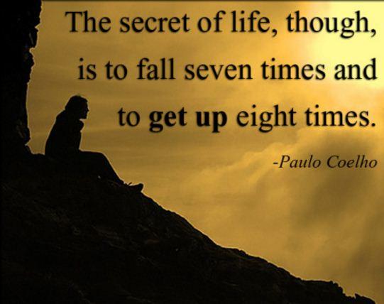 Bí mật của cuộc sống là dù bạn có ngã 7 lần thì hãy đứng dậy 8 lần