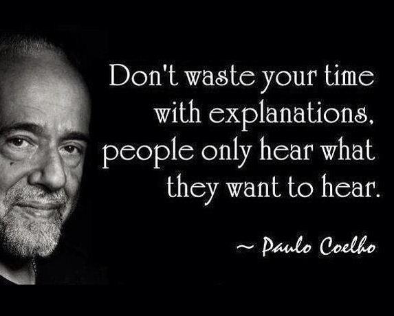 Đừng phí thời gian giải thích, mọi người chỉ nghe những gì họ muốn nghe mà thôi