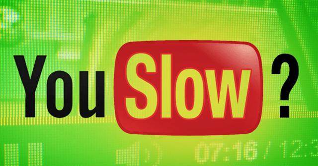 Tốc độ load video trên Youtube chậm như sên, đây là cách khắc phục