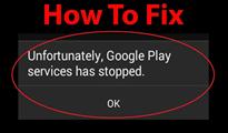 Các bước sửa nhanh lỗi Unfortunately Google Play Services Has Stopped