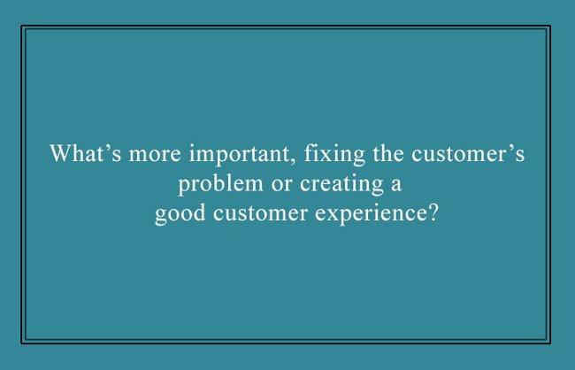 Điều gì quan trọng hơn, giải quyết vấn đề của khách hàng hay tạo ra trải nghiệm tốt cho họ?