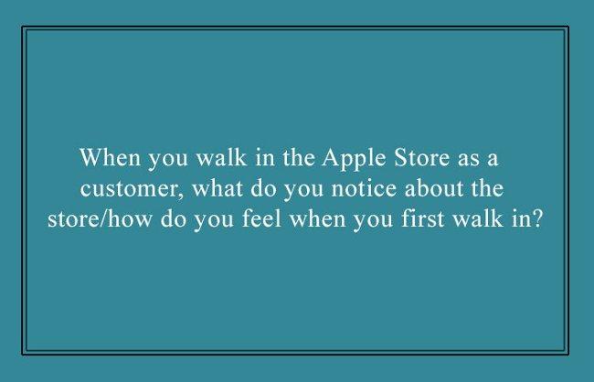 Lần đầu tiên bước vào một cửa hàng bán lẻ của Apple với tư cách một khách hàng, bạn để ý tới điều gì của cửa hàng và bạn cảm thấy thế nào?