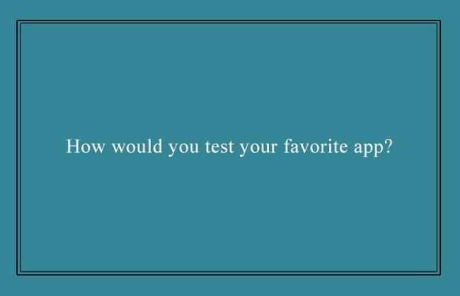 Bạn sẽ kiểm tra ứng dụng yêu thích của mình như thế nào?