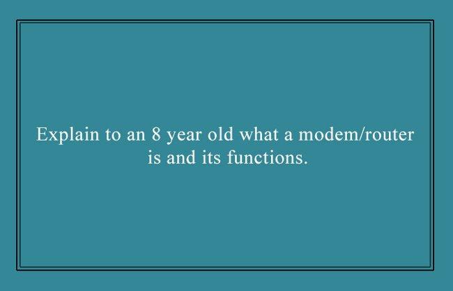 Hãy giải thích cho một đứa bé 8 tuổi biết modem/router là gì và chức năng của chúng?