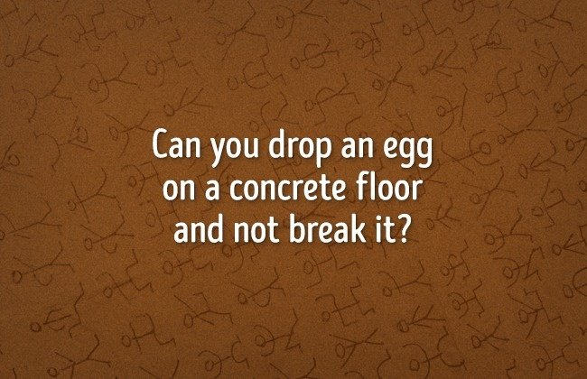 Làm sao có thể thả rơi một quả trứng xuống sàn xi măng mà không làm vỡ nó?