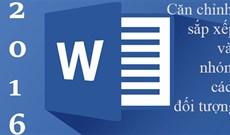 Hướng dẫn toàn tập Word 2016 (Phần 20): Căn chỉnh, sắp xếp và nhóm các đối tượng