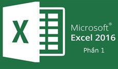 Hướng dẫn toàn tập Excel 2016 (Phần 1): Làm quen với Microsoft Excel