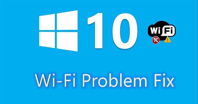 Cách khắc phục lỗi không tìm thấy Wifi sau khi cập nhật Windows 10
