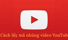 Cách lấy mã nhúng video YouTube để nhúng vào website, blog