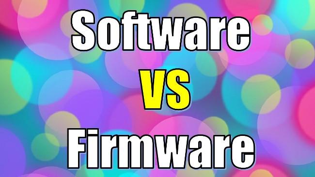Firmware vs Software: Firmware khác Software như thế nào?