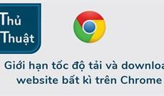 Cách đặt giới hạn tốc độ download trên Google Chrome