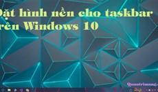 Cách thêm hình nền cho taskbar trên Windows 10