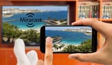 Miracast là gì? Cách sử dụng Miracast để stream media