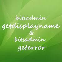 Lệnh bitsadmin getdisplayname và bitsadmin geterror trong Windows