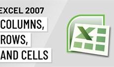 MS Excel 2007 - Bài 10: Sửa đổi cột, hàng và ô