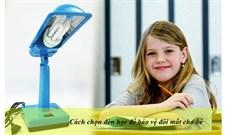 Cách chọn đèn học để bàn giúp bảo vệ đôi mắt cho bé