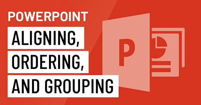 Sắp xếp và nhóm các đối tượng trong PowerPoint 2016