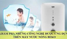 Khám phá những công nghệ nổi bật được ứng dụng trên máy nước nóng Beko