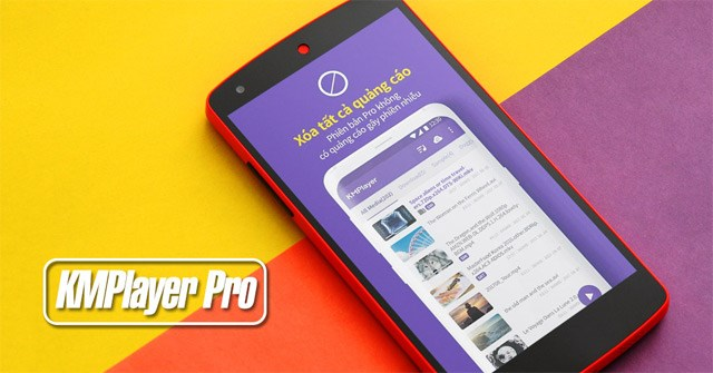 Mời tải KMPlayer Pro phiên bản không chứa quảng cáo, đang miễn phí trên Google Play