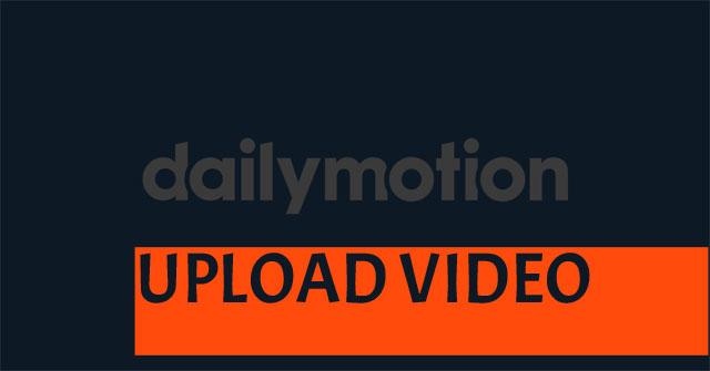 Hướng dẫn up video lên Dailymotion...