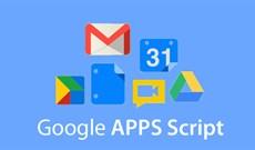 Sử dụng ứng dụng Google hiệu quả hơn với Google Apps Script