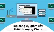 7 công cụ giám sát thiết bị mạng Cisco tốt nhất