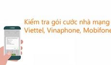 Hướng dẫn kiểm tra gói cước Viettel, Mobifone, Vinaphone đang dùng
