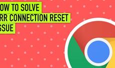 Cách sửa lỗi Err_Connection_Reset trong trình duyệt Chrome