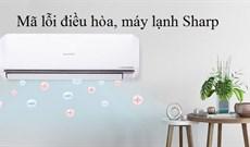 Tổng hợp chi tiết các mã lỗi và sự cố phổ biến ở máy lạnh, điều hòa Sharp