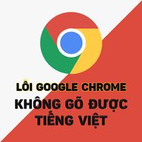 Khắc phục lỗi không gõ được tiếng Việt trên Chrome