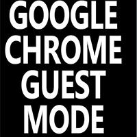 Cách luôn mở Chrome với tư cách khách