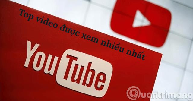 Top 10 video YouTube được xem nhiều nhất 2019