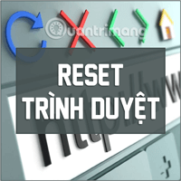 Làm thế nào để reset trình duyệt Chrome, Safari, Cốc Cốc, Firefox, Edge, IE về lại trạng thái mặc định?