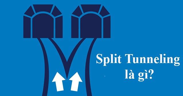 Split Tunneling là gì?