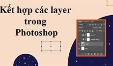 Cách kết hợp các layer trong Photoshop