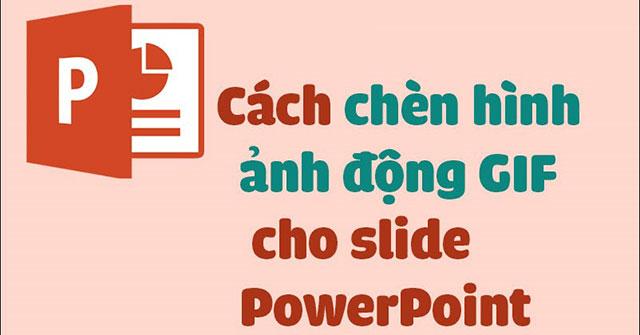 Cách chèn ảnh GIF vào PowerPoint