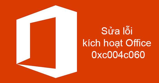 Cách sửa lỗi kích hoạt Office 0xc004c060