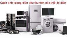 Cách tính lượng điện tiêu thụ của các thiết bị điện trong gia đình