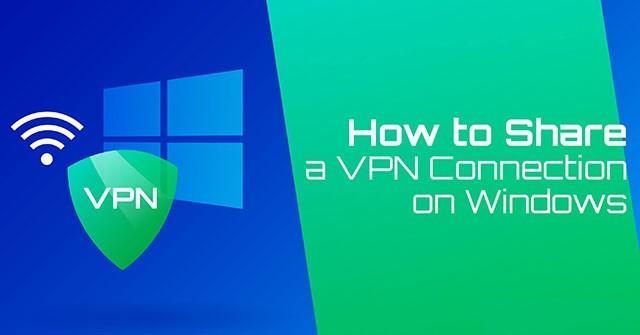 Cách chia sẻ VPN qua WiFi Hotspot từ laptop