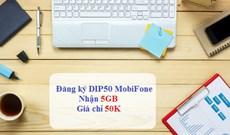 Cách đăng ký DIP50 MobiFone nhận 5GB
