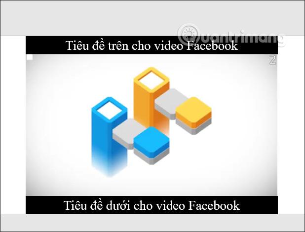 Hướng dẫn tạo video Facebook tiêu đề trên dưới - Ảnh minh hoạ 12