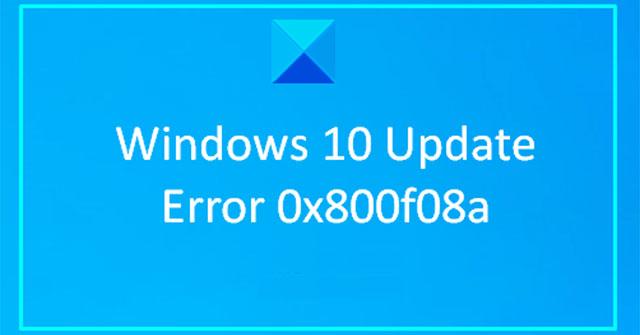 Sửa lỗi cập nhật Windows 10 0x800f0988, 0x800f081f hoặc 0x800f08a