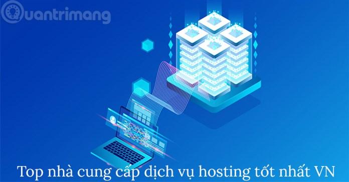 Top 10 nhà cung cấp hosting tốt nhất Việt Nam, tốc độ cao và bảo mật hàng đầu