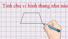 Cách tính chu vi hình thang: thường, vuông, cân