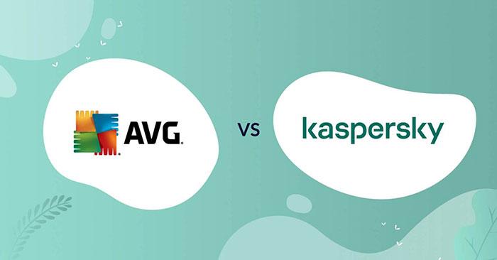 AVG và Kaspersky: Phần mềm diệt virus nào tốt hơn?