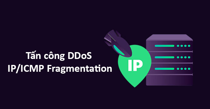 Tấn công DDoS IP/ICMP Fragmentation